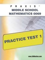Praxis II Middle School Mathematics 0069 Practice Test 1 : Praxis - Sharon Wynne