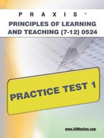 Praxis Principles of Learning and Teaching (7-12) 0524 Practice Test 1 : Praxis - Sharon Wynne