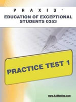 Praxis Education of Exceptional Students 0353 Practice Test 1 : Praxis - Sharon Wynne