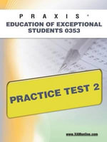 Praxis Education of Exceptional Students 0353 Practice Test 2 : Praxis - Sharon Wynne