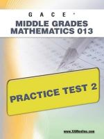 Gace Middle Grades Mathematics 013 Practice Test 2 - Sharon Wynne