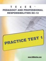 Texes Pedagogy and Professional Responsibilities EC-12 Practice Test 1 : Texes - Sharon Wynne