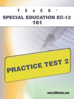Texes Special Education EC-12 161 Practice Test 2 - Sharon Wynne