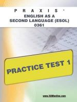 Praxis English as a Second Language (ESOL) 0361 Practice Test 1 : XAM PRAXIS - Sharon A Wynne