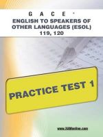 Gace English to Speakers of Other Languages (ESOL) 119, 120 Practice Test 1 : Gace - Sharon A Wynne