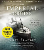 The Imperial Cruise : A Secret History of Empire and War - James Bradley