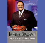 Role of a Lifetime : Reflections on Faith, Family, and Significant Living - James Brown