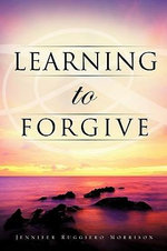 Learning to Forgive - Jennifer Ruggiero Morrison