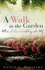 A Walk in the Garden - Nancy A Williams