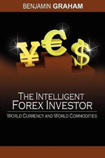 The Intelligent Forex Investor : World Currency and World Commodities - Benjamin Graham