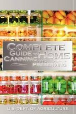 Complete Guide to Home Canning and Preserving - Dept Of Agriculture U S Dept of Agriculture