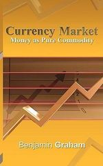 Currency Market : Money as Pure Commodity - Benjamin Graham