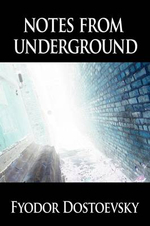 Notes from Underground - Fyodor Mikhailovich Dostoevsky