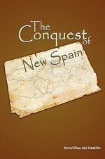 The Conquest of New Spain - Bernal Diaz del Castillo