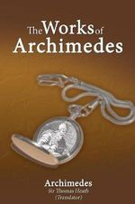 The Works of Archimedes - Archimedes