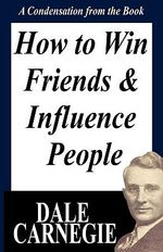 How To Win Friends And Influence People :  A Condensation from the Book - Dale Carnegie