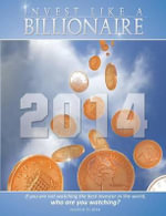 Invest Like a Billionaire : If You Are Not Watching the Best Investor in the World, Who Are You Watching? (2014)