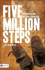 Five Million Steps : Adventure Along the Appalachian Trail - Lon Chenowith