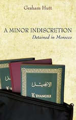 A Minor Indiscretion : Detained in Morocco - Graham Hutt