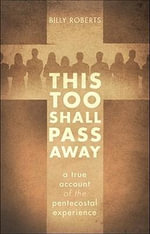 This Too Shall Pass Away : A True Account of the Pentecostal Experience - Billy Roberts