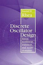 Discrete Oscillator Design : Linear, Nonlinear, Transient, and Noise Domains - Randall W. Rhea