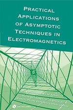Practical Applications of Asymptotic Techniques in Electromagnetics - Francisco Saez
