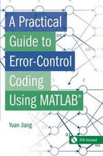 A Practical Guide to Error-Control Coding Using MATLAB - Yuan Jiang