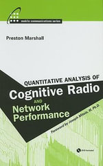 Quantitative Analysis of Cognitive Radio and Network Performance : Artech House Mobile Communications - Preston Marshall