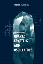 Understanding Quartz Crystals and Oscillators - Ramon M. Cerda