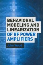 Behavioral Modeling and Linearization of Rf Power Amplifiers - John Wood