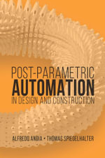 Post-Parametric Automation in Design and Construction - Alfredo Andia