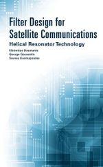 Filter Design for Satellite Communications : Helical Resonator Technology - Efstratios Doumanis