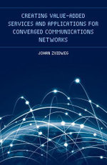 Creating Value-Added Services and Applications for Converged Communications Networks - Johan Zuidweg