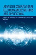 Advanced Computational Electromagnetic Methods - Wenhua Yu