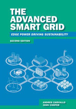 The Advanced Smart Grid : Edge Power Driving Sustainability, Second Edition - Andres Carvallo