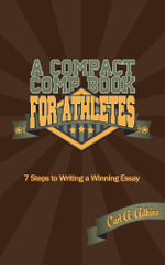 A Compact Comp Book for Athletes : 7 Steps to Writing a Winning Essay - Carl A. Adkins