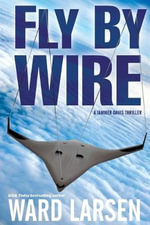 Fly by Wire : A Jammer Davis Thriller - Ward Larsen