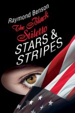 The Black Stiletto : Stars & Stripes: A Novel - Raymond Benson