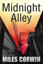 Midnight Alley : An Ash Levine Thriller - Miles Corwin