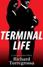 Terminal Life : A Suited Hero Novel - Richard Torregrossa