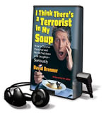 I Think There's a Terrorist in My Soup : How to Survive Personal and World Problems with Laughter-Seriously - David Brenner