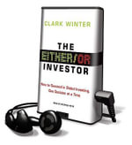 The Either/Or Investor : How to Succeed in Global Investing, One Decision at a Time - Clark Winter