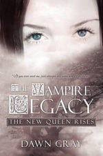 The Vampire Legacy : The New Queen Rises - Dawn Gray