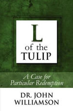 L of the Tulip : A Case for Particular Redemption - Dr John Williamson