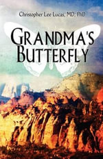 Grandma's Butterfly - MD Phd Christopher Lee Lucas