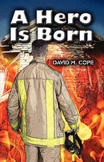 A Hero Is Born - David M Cope