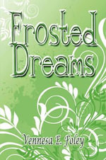 Frosted Dreams - Vennesa E Foley