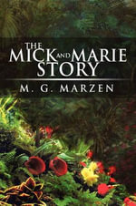 The Mick and Marie Story - M G Marzen