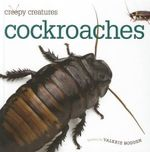 Cockroaches : Creepy Creatures (Creative Education) - Valerie Bodden