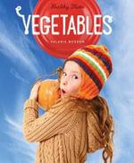 Healthy Plates : Vegetables - Valerie Bodden